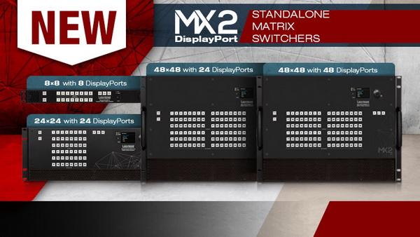 Lightware представляет новые модели коммутаторов MX2 с поддержкой DisplayPort